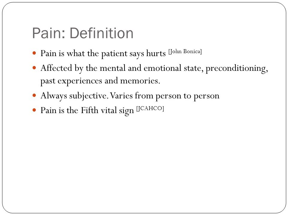 Pain: Definition Pain is what the patient says hurts [John Bonica]